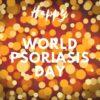 Schönen Welt-Psoriasis-Tag 2017